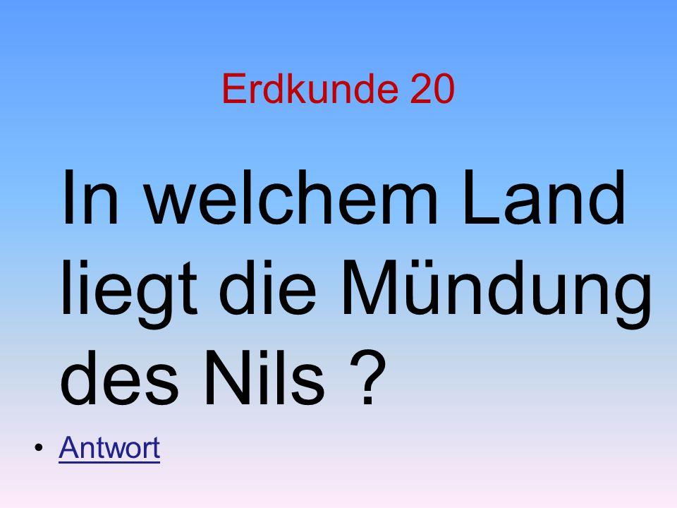 Erdkunde 20 In welchem Land liegt die Mündung des Nils ? Antwort