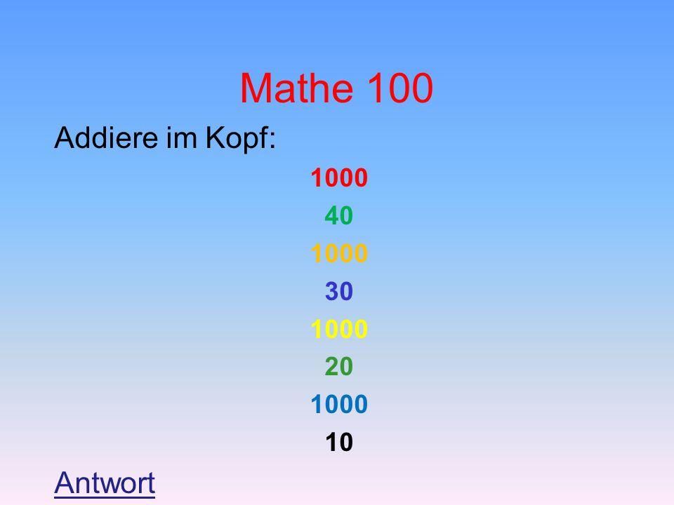 Mathe 100 Addiere im Kopf: 1000 40 1000 30 1000 20 1000 10 Antwort