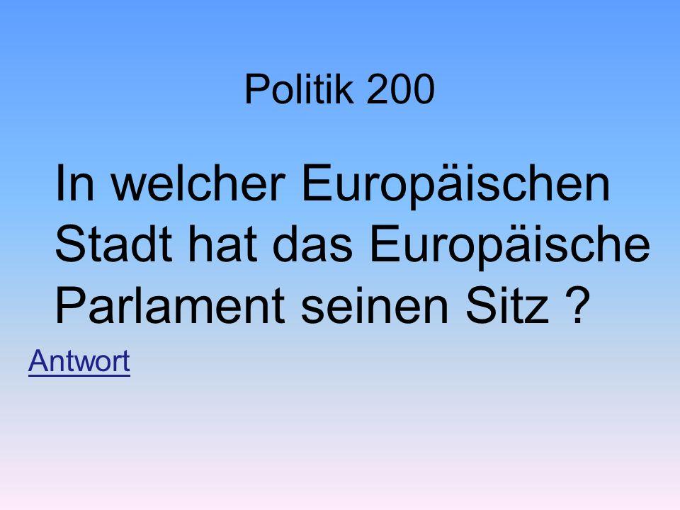 Politik 200 In welcher Europäischen Stadt hat das Europäische Parlament seinen Sitz ? Antwort