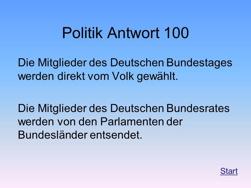 Politik Antwort 100 Die Mitglieder des Deutschen Bundestages werden direkt vom Volk gewählt. Die Mitglieder des Deutschen Bundesrates werden von den P