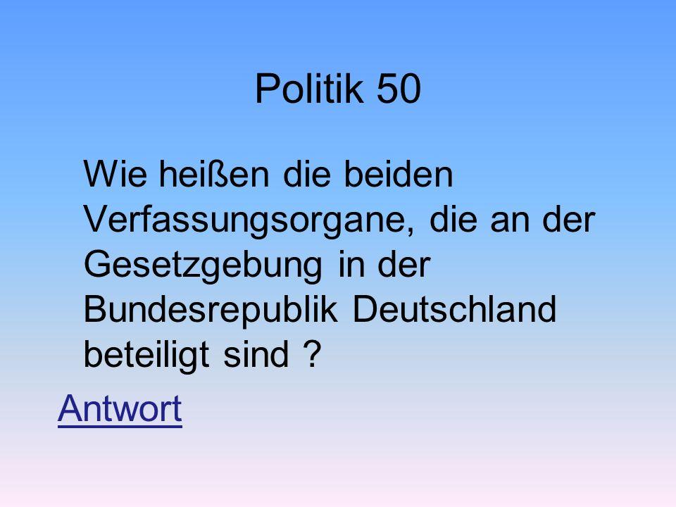 Politik 50 Wie heißen die beiden Verfassungsorgane, die an der Gesetzgebung in der Bundesrepublik Deutschland beteiligt sind ? Antwort