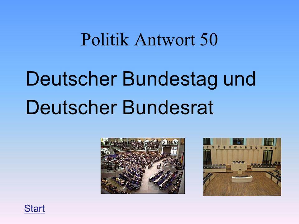 Politik Antwort 50 Deutscher Bundestag und Deutscher Bundesrat Start