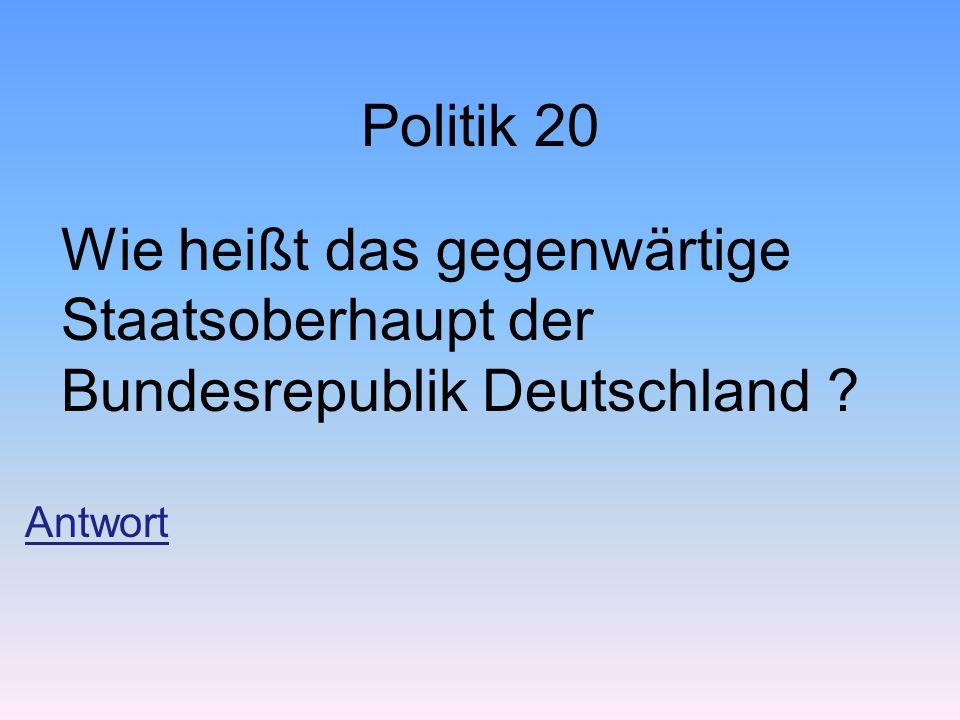 Politik 20 Wie heißt das gegenwärtige Staatsoberhaupt der Bundesrepublik Deutschland ? Antwort