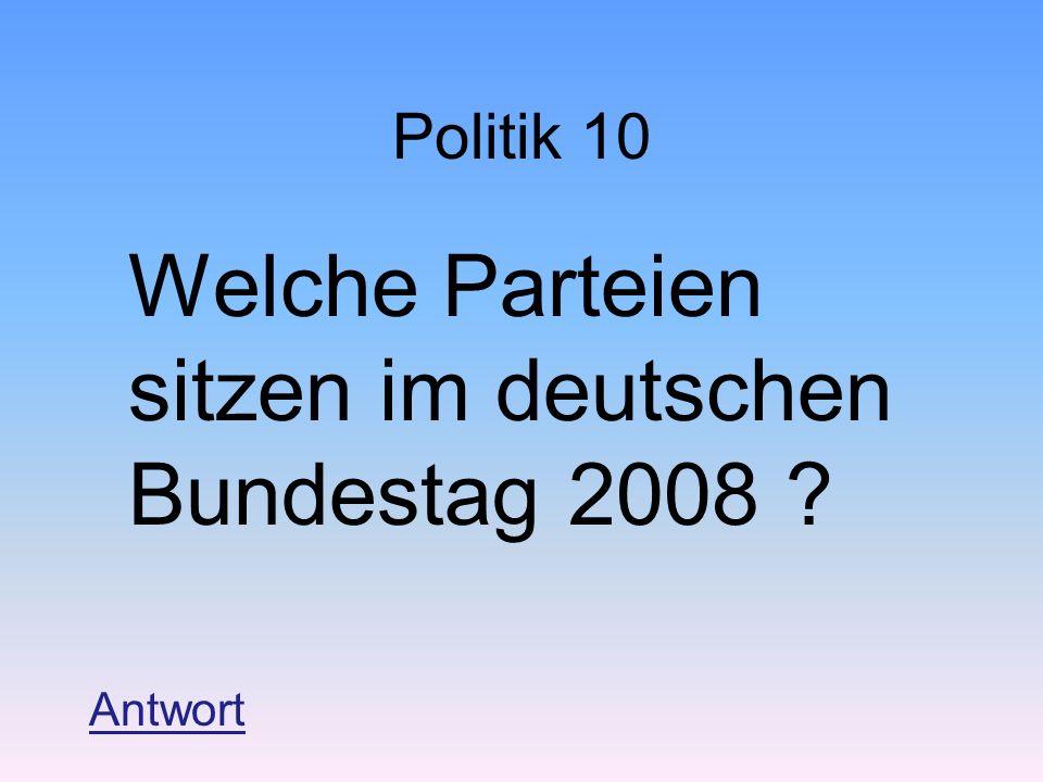 Politik 10 Welche Parteien sitzen im deutschen Bundestag 2008 ? Antwort