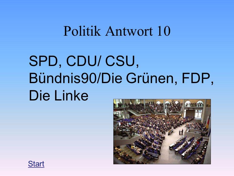 Politik Antwort 10 SPD, CDU/ CSU, Bündnis90/Die Grünen, FDP, Die Linke Start