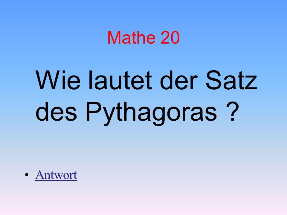 Mathe 20 Wie lautet der Satz des Pythagoras ? Antwort