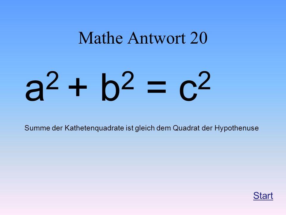 Mathe Antwort 20 a 2 + b 2 = c 2 Summe der Kathetenquadrate ist gleich dem Quadrat der Hypothenuse Start