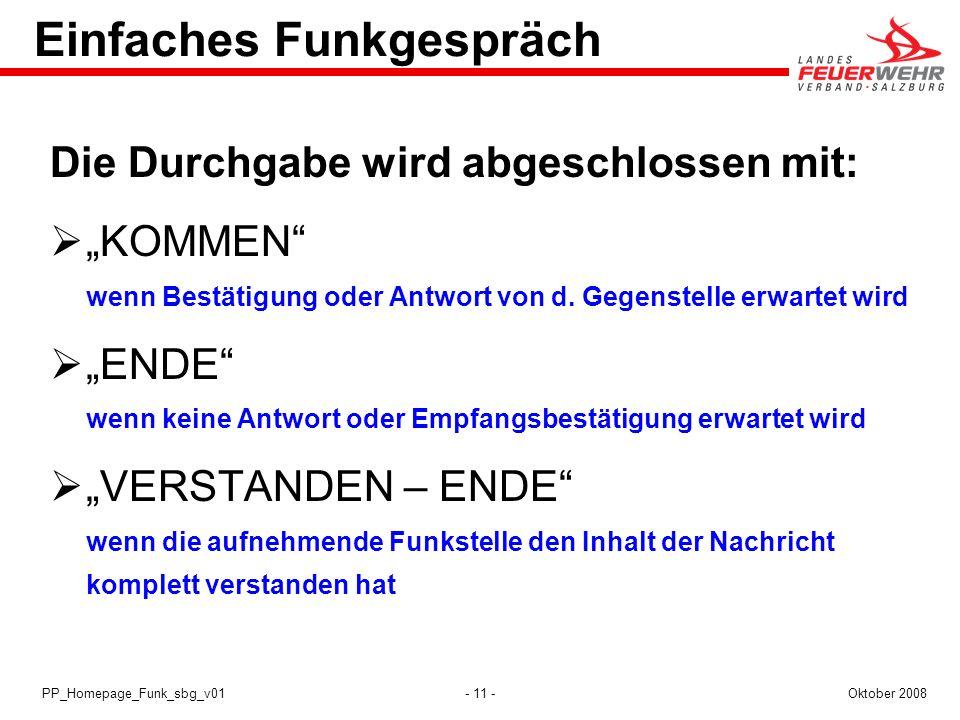 - 11 -Oktober 2008PP_Homepage_Funk_sbg_v01 Die Durchgabe wird abgeschlossen mit: KOMMEN wenn Bestätigung oder Antwort von d. Gegenstelle erwartet wird