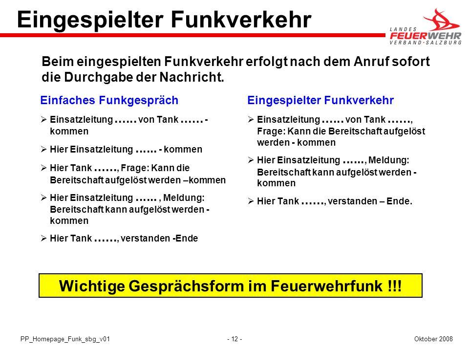 - 12 -Oktober 2008PP_Homepage_Funk_sbg_v01 Eingespielter Funkverkehr Einfaches Funkgespräch Einsatzleitung...... von Tank...... - kommen Hier Einsatzl