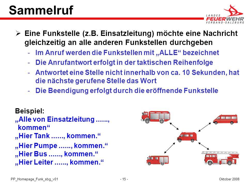 - 15 -Oktober 2008PP_Homepage_Funk_sbg_v01 Sammelruf Eine Funkstelle (z.B. Einsatzleitung) möchte eine Nachricht gleichzeitig an alle anderen Funkstel