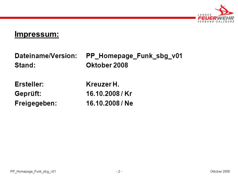 - 2 -Oktober 2008PP_Homepage_Funk_sbg_v01 Impressum: Dateiname/Version:PP_Homepage_Funk_sbg_v01 Stand:Oktober 2008 Ersteller:Kreuzer H. Geprüft:16.10.