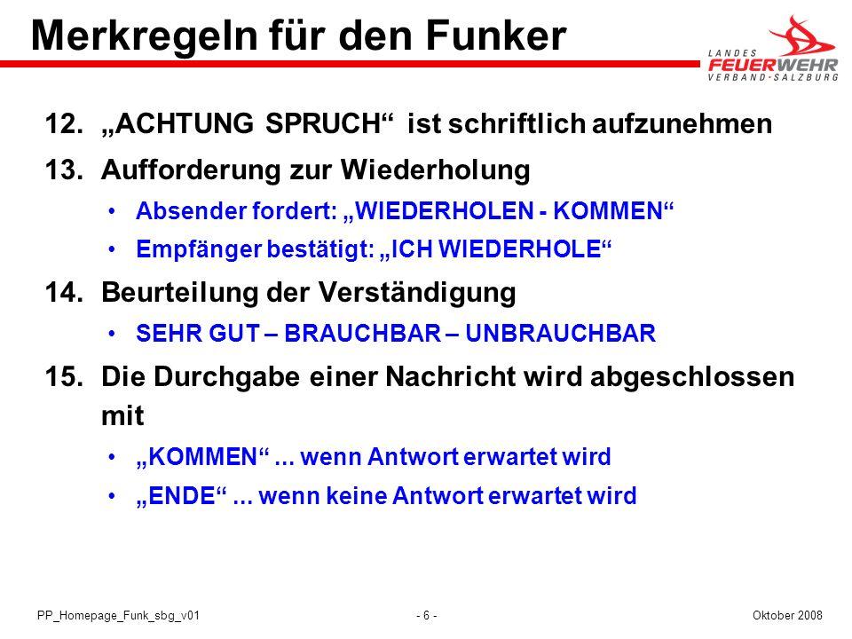 - 6 -Oktober 2008PP_Homepage_Funk_sbg_v01 Merkregeln für den Funker 12.ACHTUNG SPRUCH ist schriftlich aufzunehmen 13.Aufforderung zur Wiederholung Abs