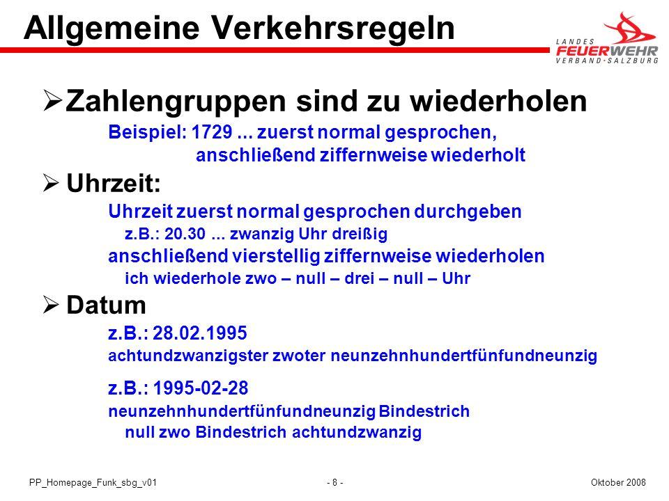 - 8 -Oktober 2008PP_Homepage_Funk_sbg_v01 Allgemeine Verkehrsregeln Zahlengruppen sind zu wiederholen Beispiel: 1729... zuerst normal gesprochen, ansc