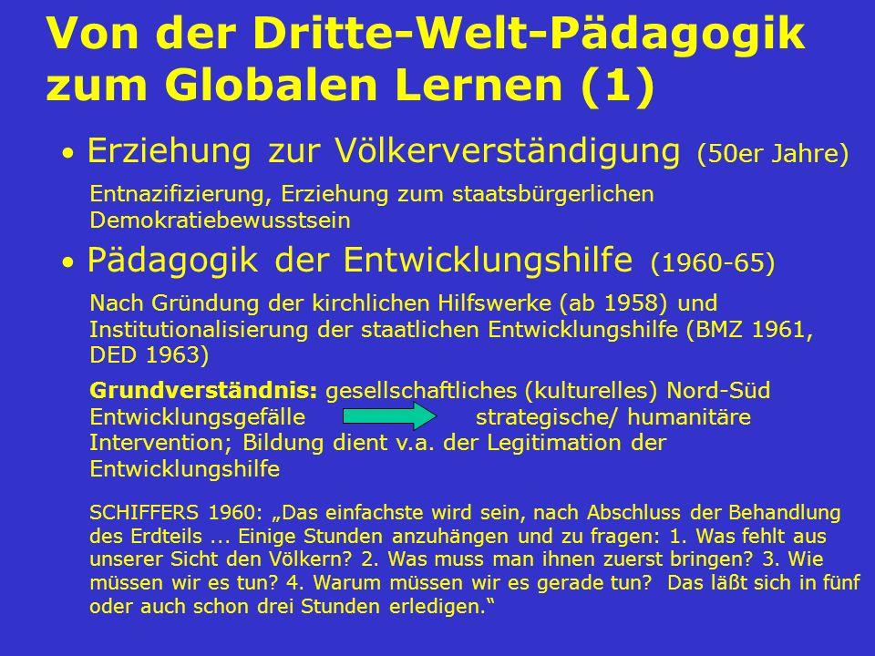 Erziehung zur Völkerverständigung (50er Jahre) Von der Dritte-Welt-Pädagogik zum Globalen Lernen (1) Pädagogik der Entwicklungshilfe (1960-65) Nach Gr