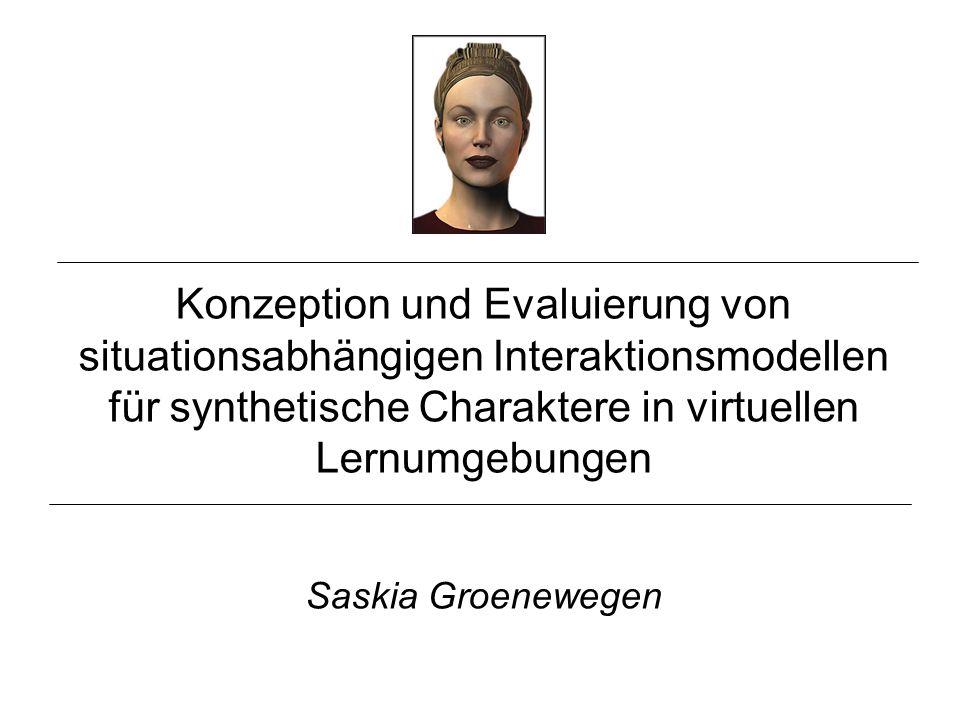 Konzeption und Evaluierung von situationsabhängigen Interaktionsmodellen für synthetische Charaktere in virtuellen Lernumgebungen Saskia Groenewegen