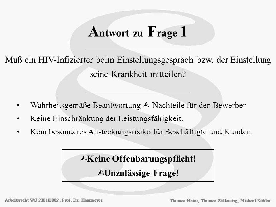 A ntwort zu F rage 1 ________________________ Muß ein HIV-Infizierter beim Einstellungsgespräch bzw. der Einstellung seine Krankheit mitteilen? ______