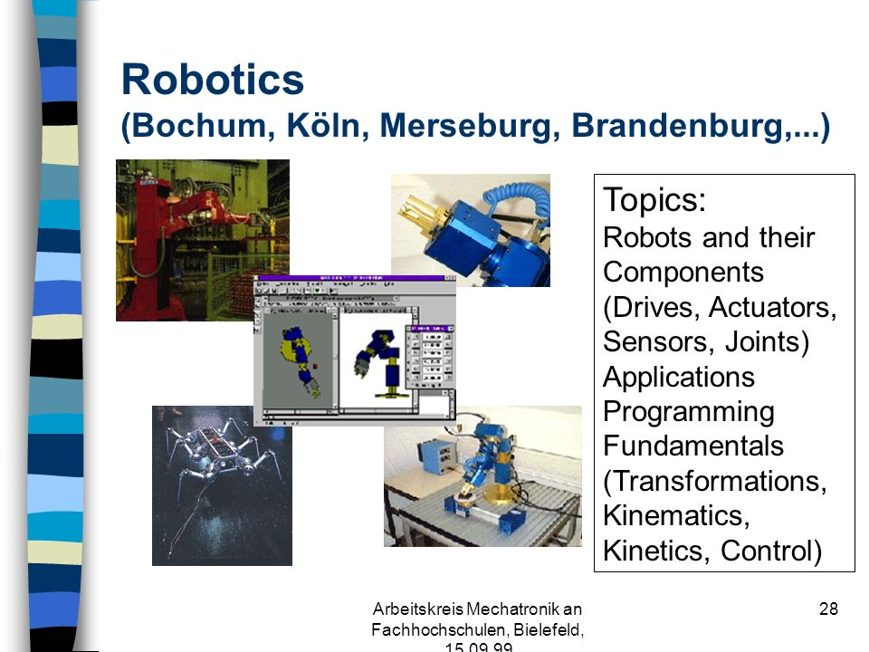 Arbeitskreis Mechatronik an Fachhochschulen, Bielefeld, 15.09.99 27 Special Courses at FH Köln (Prof. Dr.- Ing. Hermann Henrichfreise) n Mechatronics