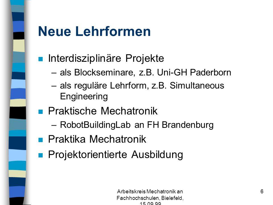 Arbeitskreis Mechatronik an Fachhochschulen, Bielefeld, 15.09.99 26 The mix Mathematics, Physics, Informatics 19 % Mechanical Engineering 24 % Electrical Engineering 20 % Soft skills 11 % Specialisation 13 % Mechatronics 13 %