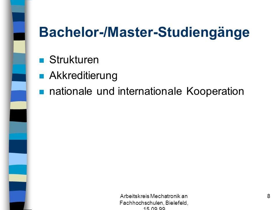 Arbeitskreis Mechatronik an Fachhochschulen, Bielefeld, 15.09.99 8 Bachelor-/Master-Studiengänge n Strukturen n Akkreditierung n nationale und internationale Kooperation