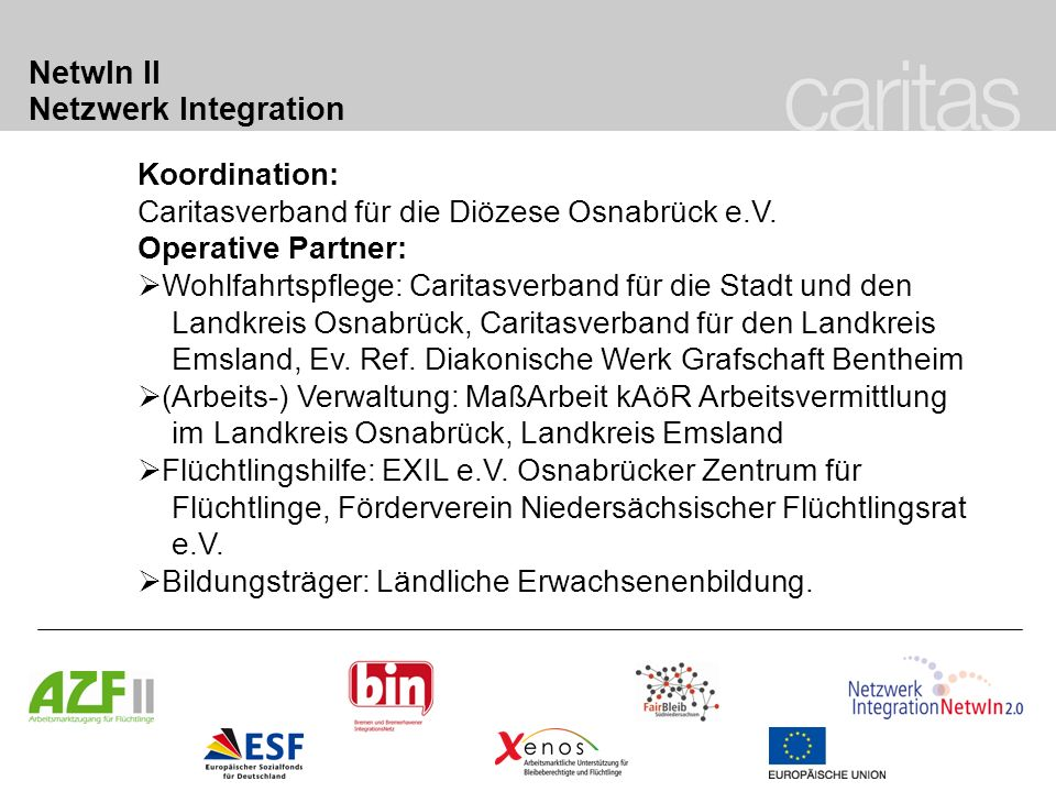 NetwIn II Netzwerk Integration Koordination: Caritasverband für die Diözese Osnabrück e.V. Operative Partner: Wohlfahrtspflege: Caritasverband für die