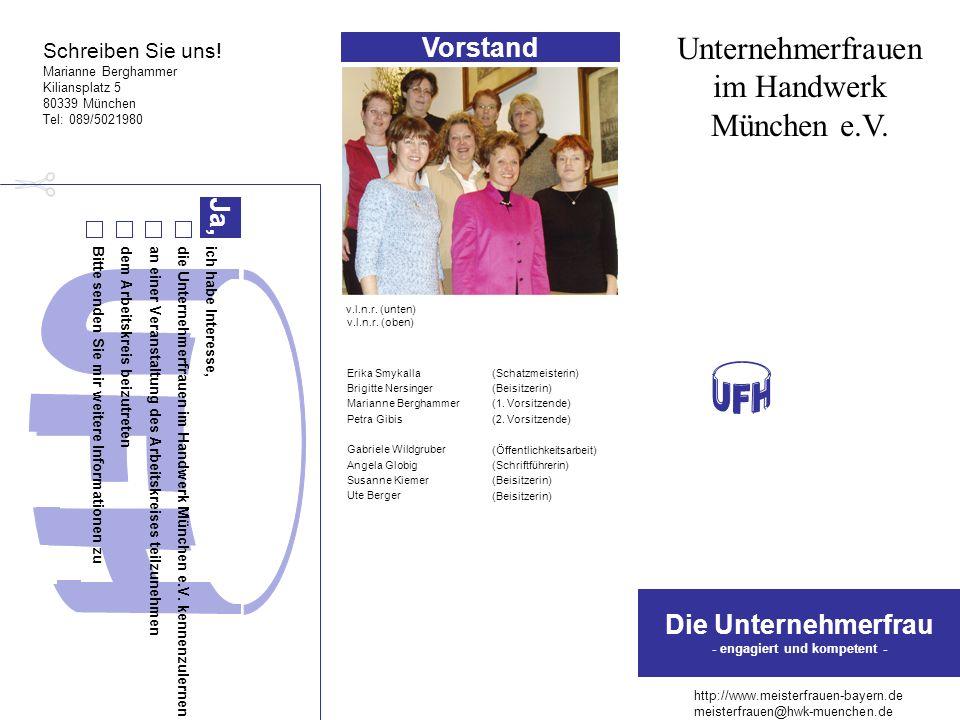 Schreiben Sie uns! Marianne Berghammer Kiliansplatz 5 80339 München Tel: 089/5021980 ich habe Interesse, die Unternehmerfrauen im Handwerk München e.V