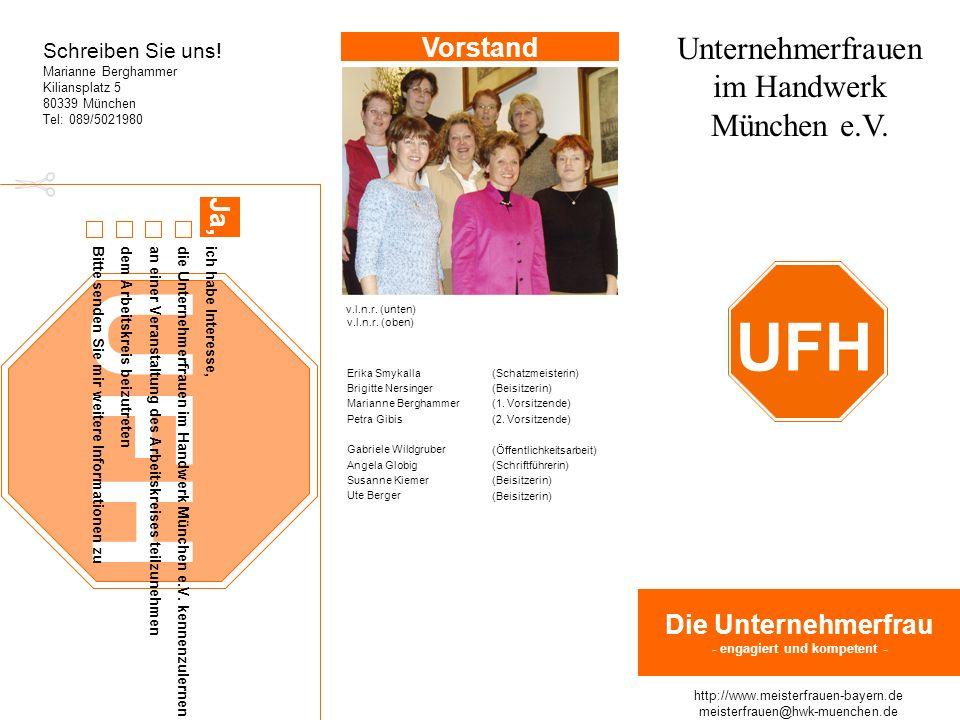 UFH Schreiben Sie uns! Marianne Berghammer Kiliansplatz 5 80339 München Tel: 089/5021980 ich habe Interesse, die Unternehmerfrauen im Handwerk München