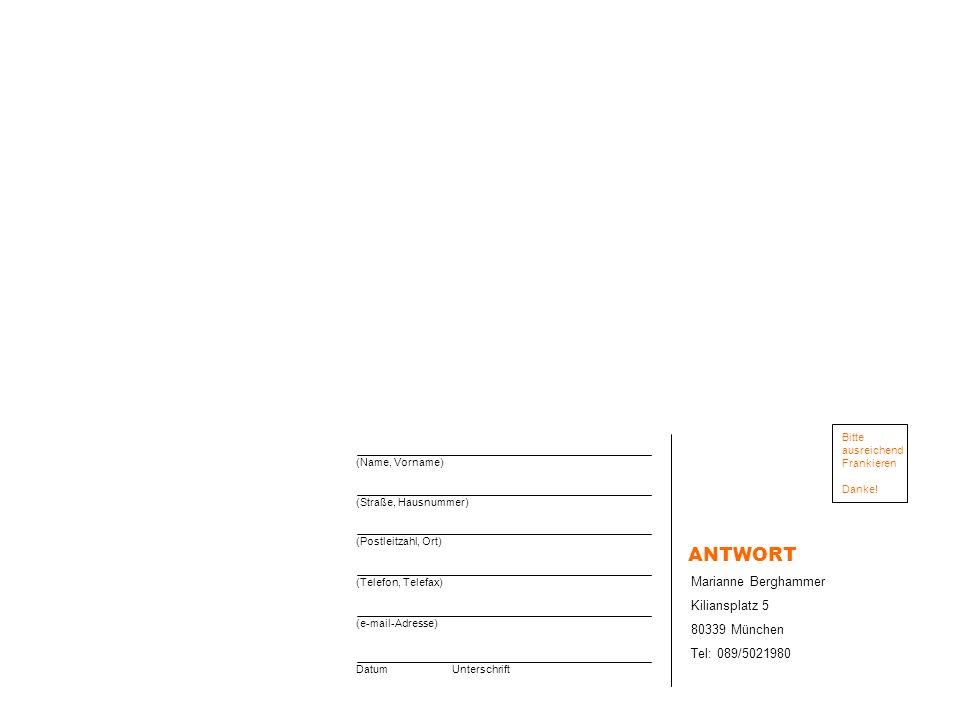 (Straße, Hausnummer) (Postleitzahl, Ort) (Telefon, Telefax) (e-mail-Adresse) DatumUnterschrift (Name, Vorname) Marianne Berghammer Kiliansplatz 5 8033