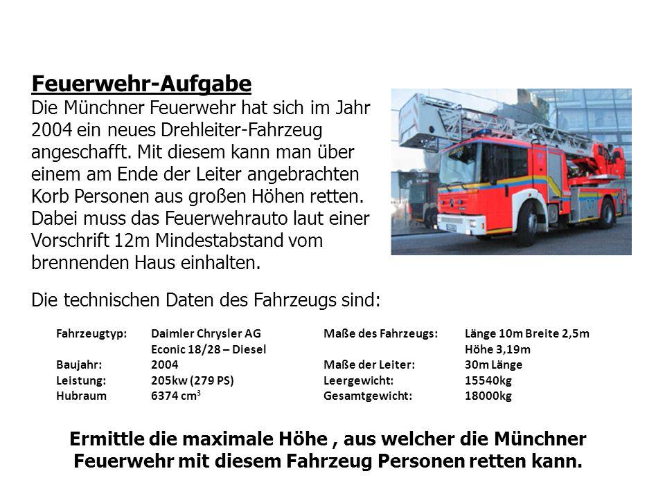 Feuerwehr-Aufgabe Die Münchner Feuerwehr hat sich im Jahr 2004 ein neues Drehleiter-Fahrzeug angeschafft. Mit diesem kann man über einem am Ende der L
