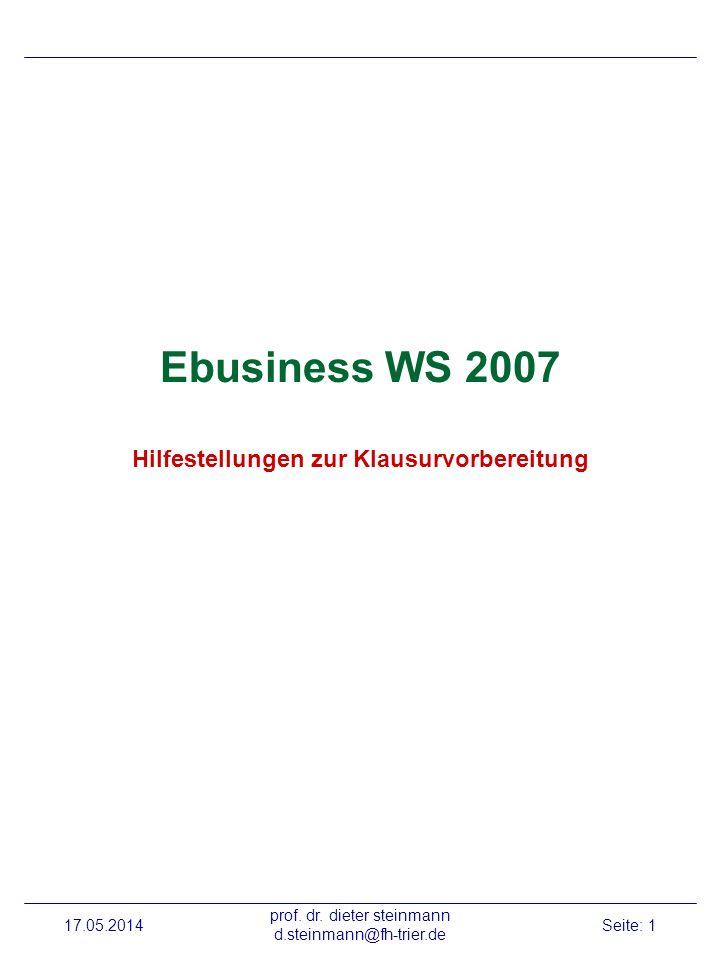 17.05.2014 prof. dr. dieter steinmann d.steinmann@fh-trier.de Seite: 1 Ebusiness WS 2007 Hilfestellungen zur Klausurvorbereitung