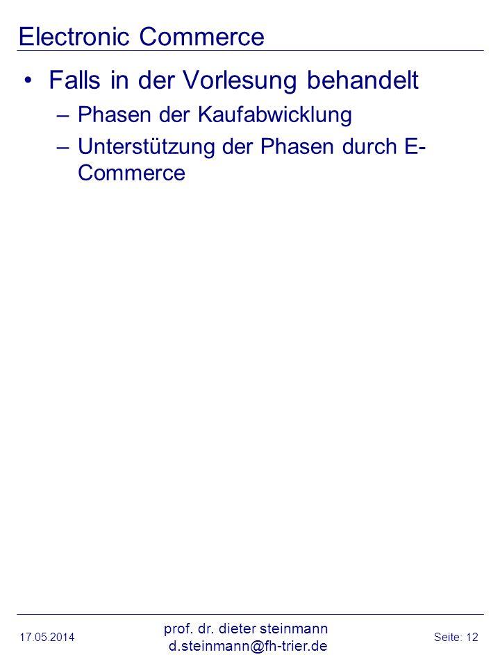Electronic Commerce Falls in der Vorlesung behandelt –Phasen der Kaufabwicklung –Unterstützung der Phasen durch E- Commerce 17.05.2014 prof. dr. diete