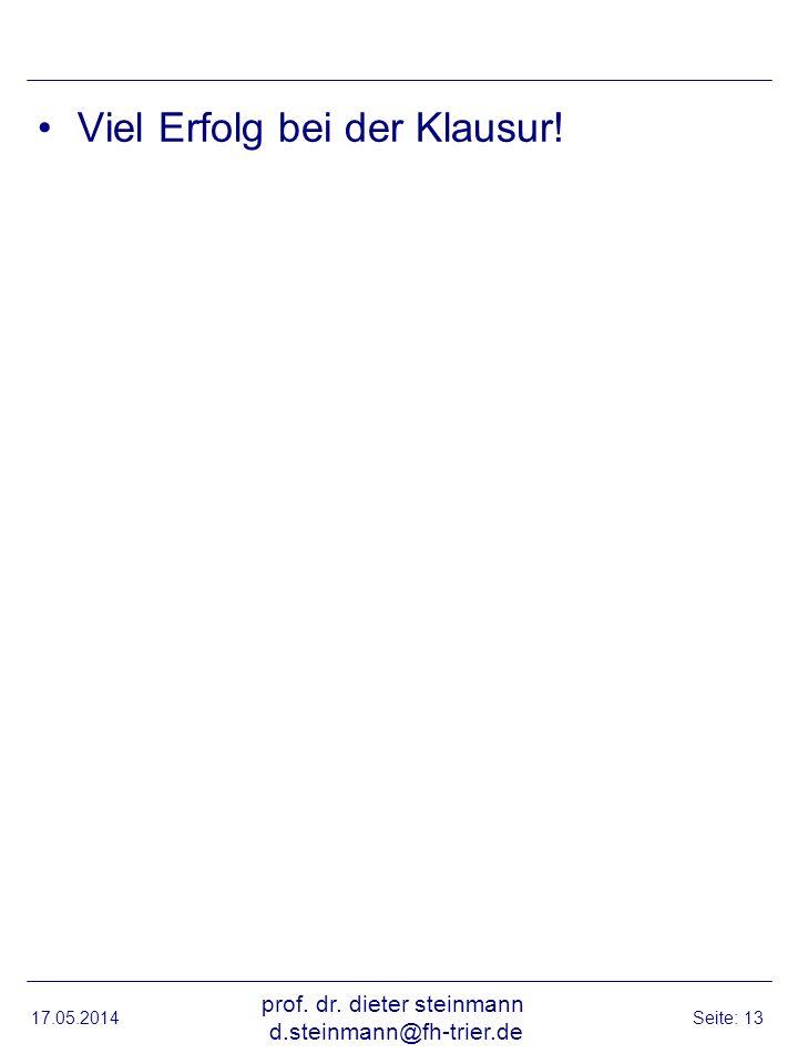 Viel Erfolg bei der Klausur! 17.05.2014 prof. dr. dieter steinmann d.steinmann@fh-trier.de Seite: 13