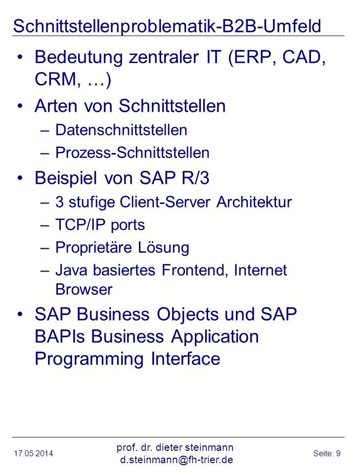 Schnittstellenproblematik-B2B-Umfeld Bedeutung zentraler IT (ERP, CAD, CRM, …) Arten von Schnittstellen –Datenschnittstellen –Prozess-Schnittstellen B