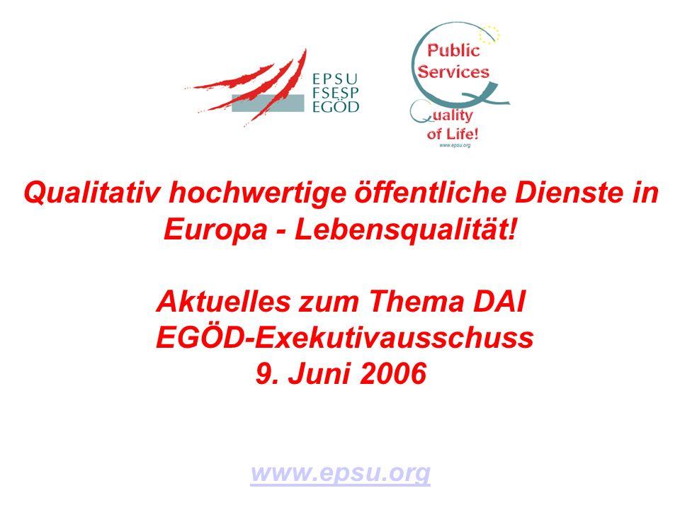 Qualitativ hochwertige öffentliche Dienste in Europa - Lebensqualität! Aktuelles zum Thema DAI EGÖD-Exekutivausschuss 9. Juni 2006 www.epsu.org
