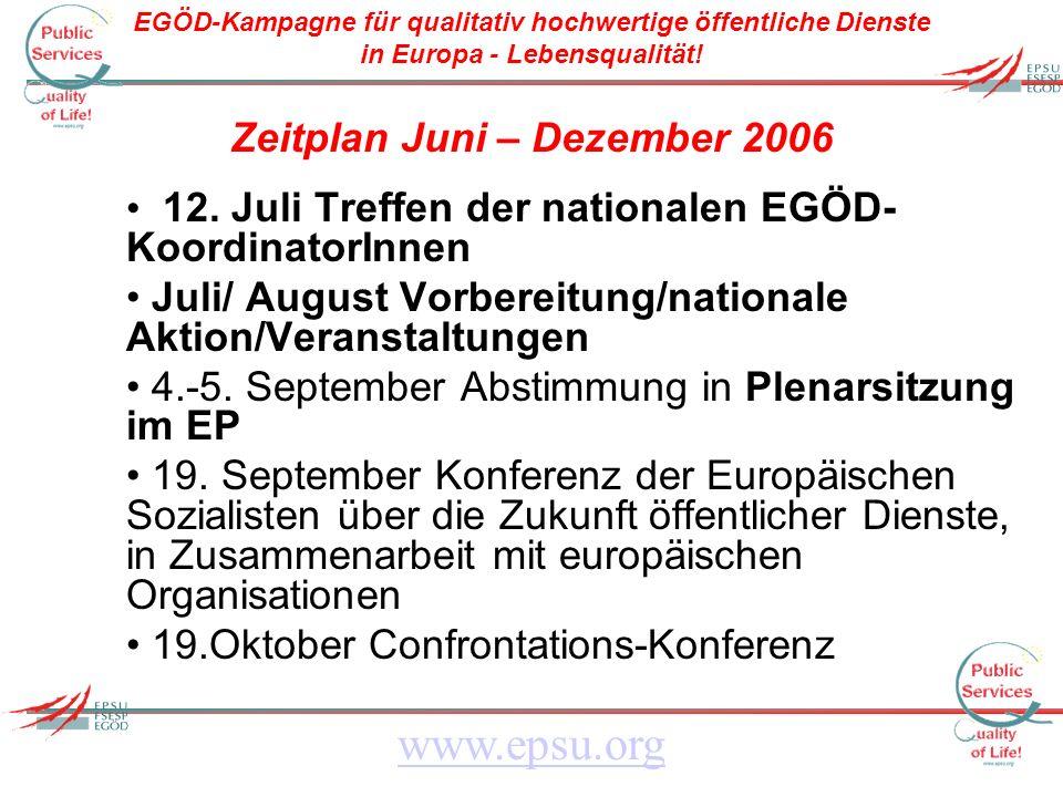 EGÖD-Kampagne für qualitativ hochwertige öffentliche Dienste in Europa - Lebensqualität! www.epsu.org Zeitplan Juni – Dezember 2006 12. Juli Treffen d