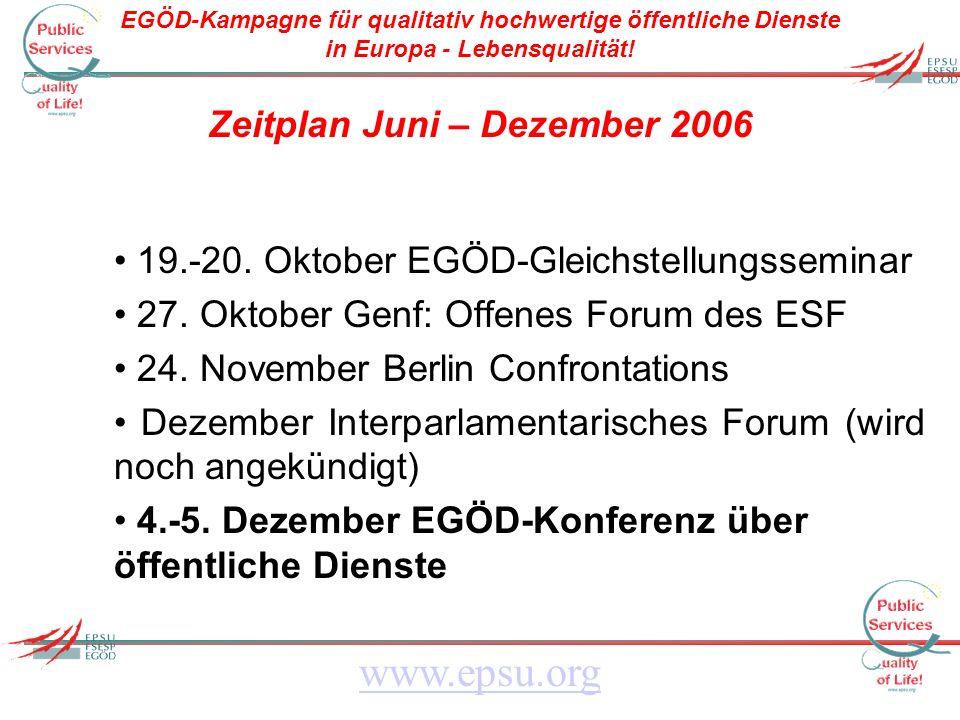 EGÖD-Kampagne für qualitativ hochwertige öffentliche Dienste in Europa - Lebensqualität! www.epsu.org Zeitplan Juni – Dezember 2006 19.-20. Oktober EG