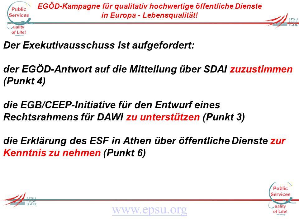 EGÖD-Kampagne für qualitativ hochwertige öffentliche Dienste in Europa - Lebensqualität! www.epsu.org Der Exekutivausschuss ist aufgefordert: der EGÖD