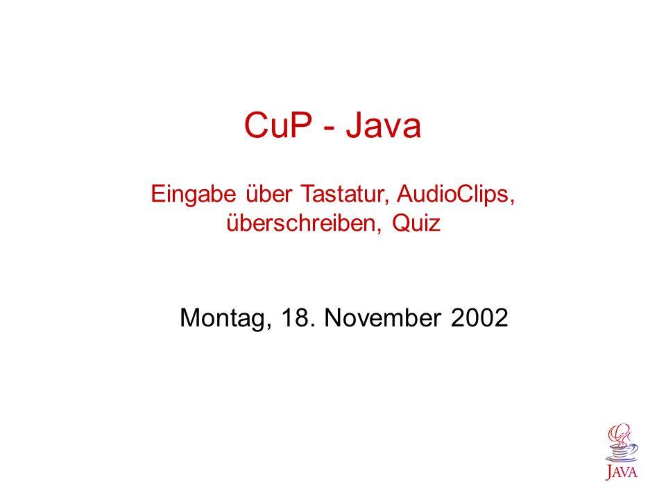 CuP - Java Eingabe über Tastatur, AudioClips, überschreiben, Quiz Montag, 18. November 2002