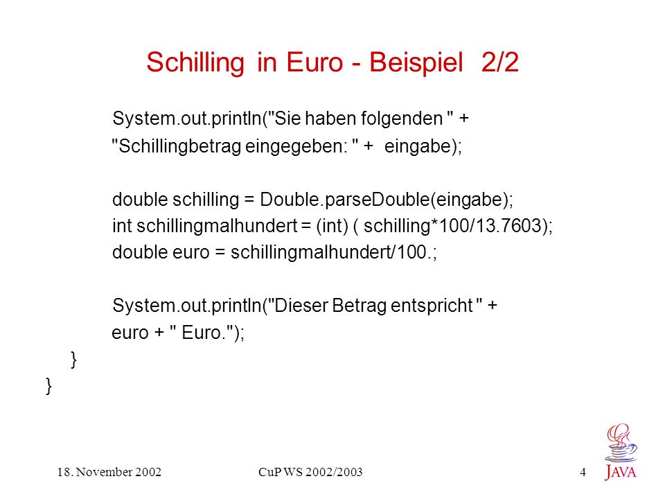 18. November 2002 CuP WS 2002/2003 4 Schilling in Euro - Beispiel 2/2 System.out.println(
