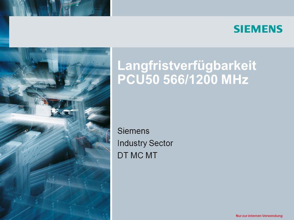 Nur zur internen Verwendung Langfristverfügbarkeit PCU50 566/1200 MHz Siemens Industry Sector DT MC MT