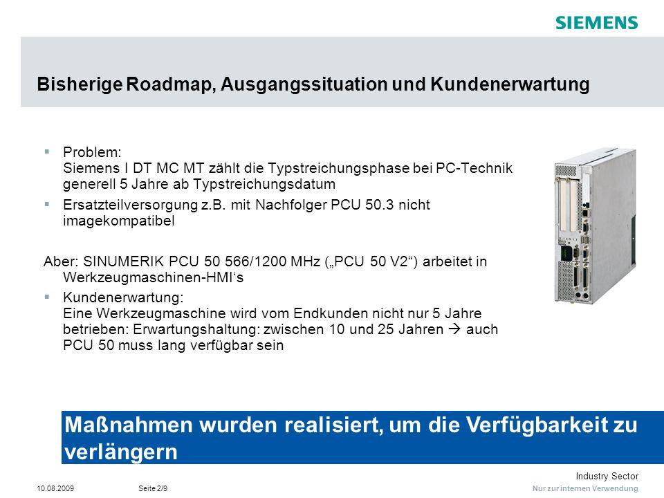 Nur zur internen Verwendung Industry Sector 10.08.2009Seite 2/9 Bisherige Roadmap, Ausgangssituation und Kundenerwartung Problem: Siemens I DT MC MT z