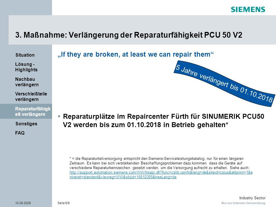 Nur zur internen Verwendung Industry Sector 10.08.2009Seite 6/9 FAQ Sonstiges Reparaturfähigk eit verlängern Verschleißteile verlängern Nachbau verlän