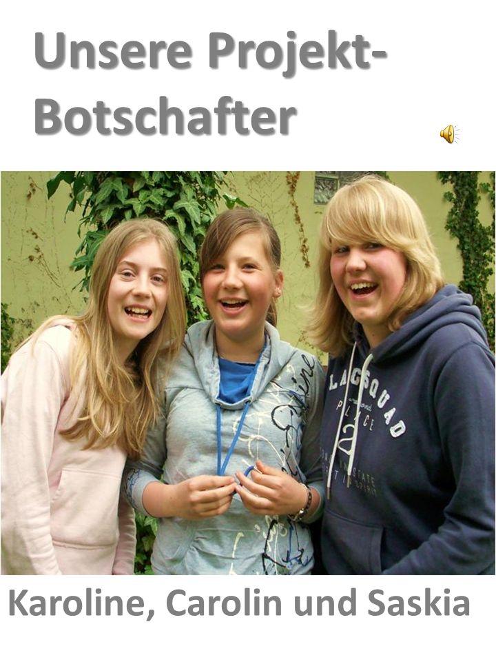 Unsere Projekt- Botschafter Karoline, Carolin und Saskia