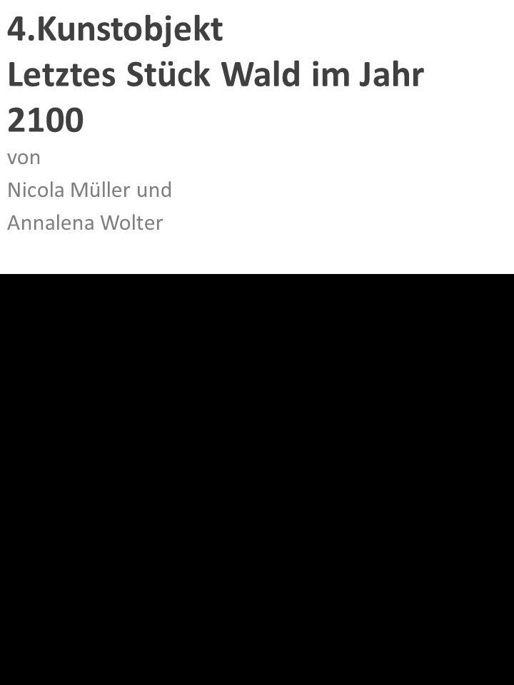 4.Kunstobjekt Letztes Stück Wald im Jahr 2100 von Nicola Müller und Annalena Wolter