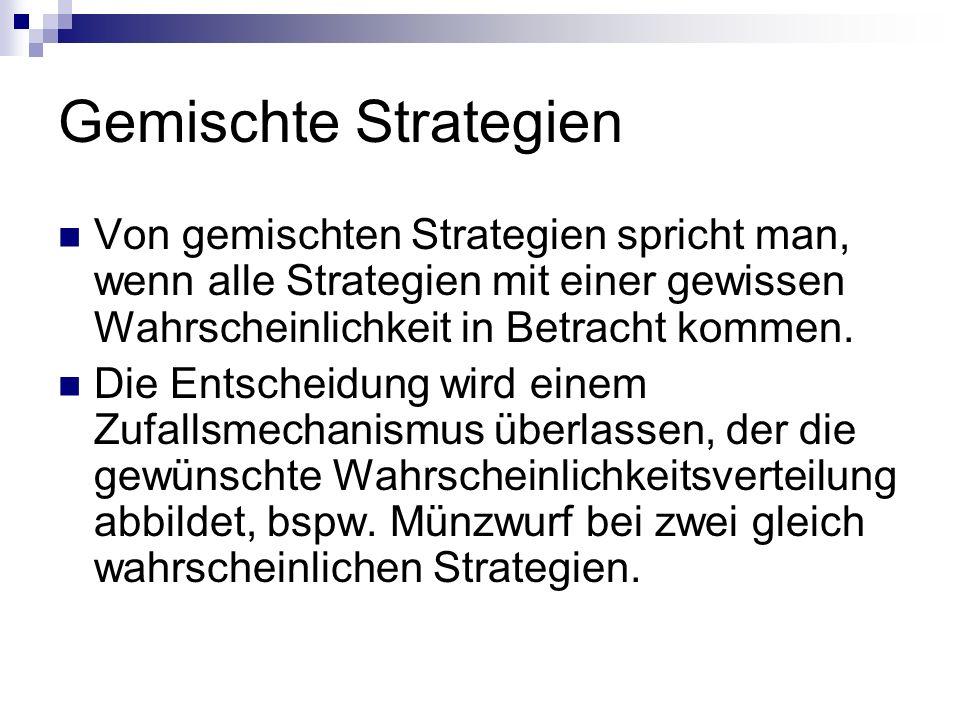 Gemischte Strategien Von gemischten Strategien spricht man, wenn alle Strategien mit einer gewissen Wahrscheinlichkeit in Betracht kommen. Die Entsche