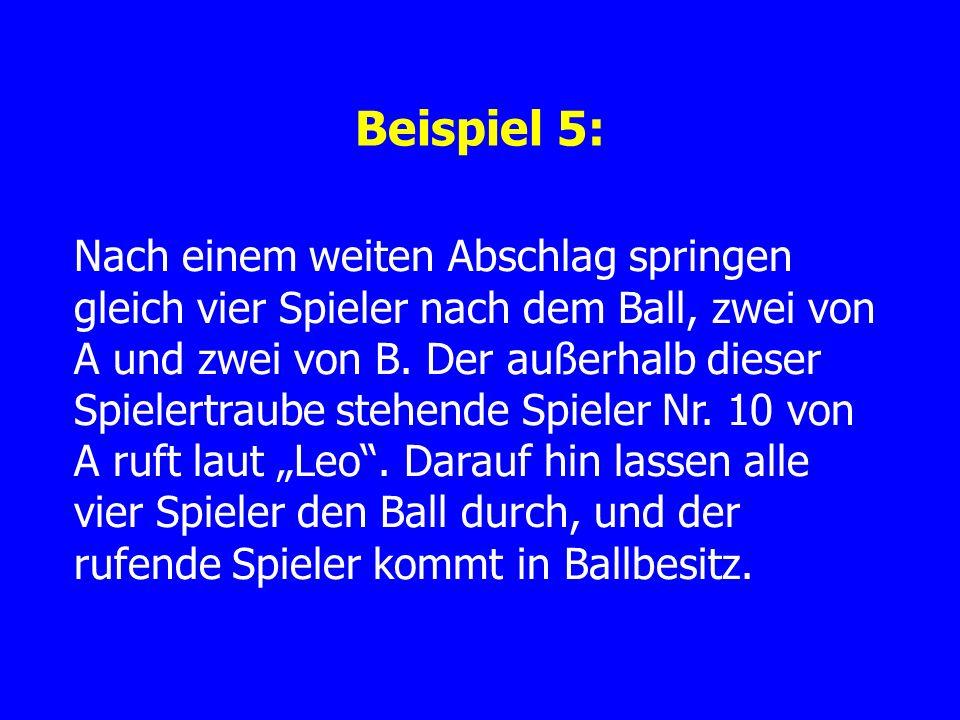 Beispiel 5: Nach einem weiten Abschlag springen gleich vier Spieler nach dem Ball, zwei von A und zwei von B.