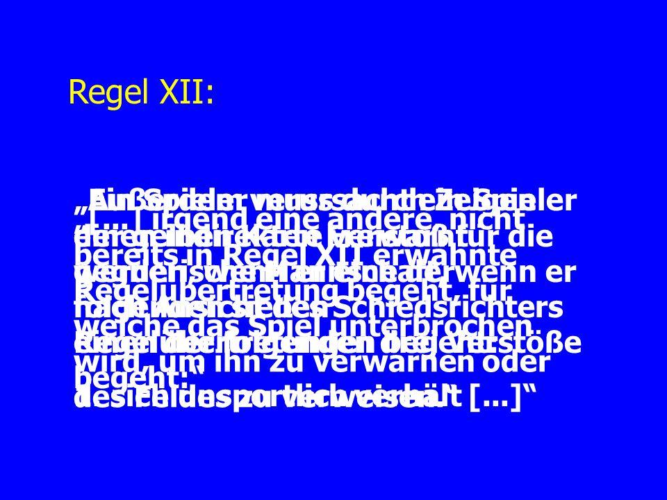 Regel XII: Ein Spieler muss durch Zeigen der gelben Karte verwarnt werden, wenn er eine der folgenden sieben Regelübertretungen begeht: 1.
