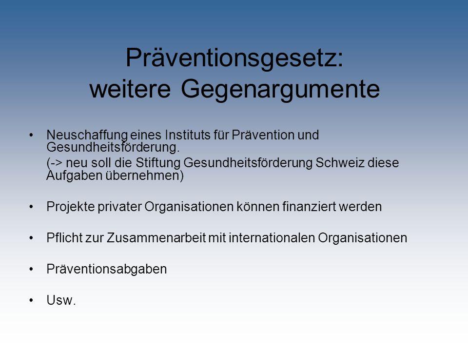 Präventionsgesetz: weitere Gegenargumente Neuschaffung eines Instituts für Prävention und Gesundheitsförderung. (-> neu soll die Stiftung Gesundheitsf