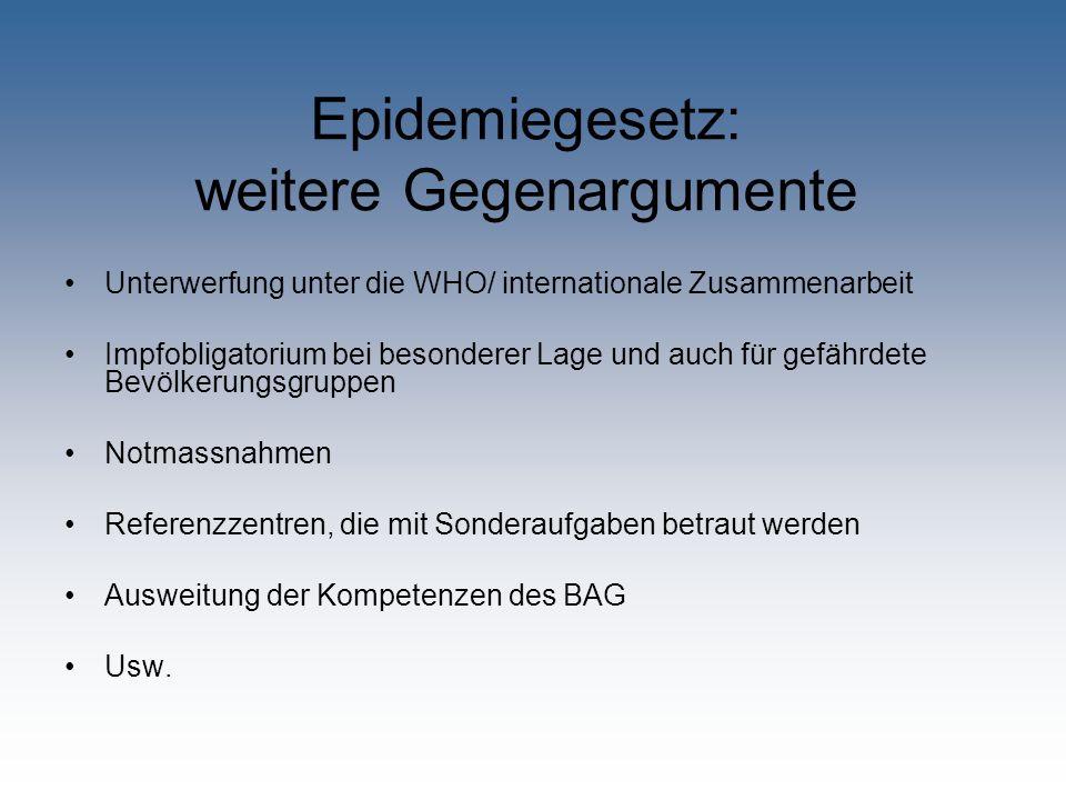 Epidemiegesetz: weitere Gegenargumente Unterwerfung unter die WHO/ internationale Zusammenarbeit Impfobligatorium bei besonderer Lage und auch für gef