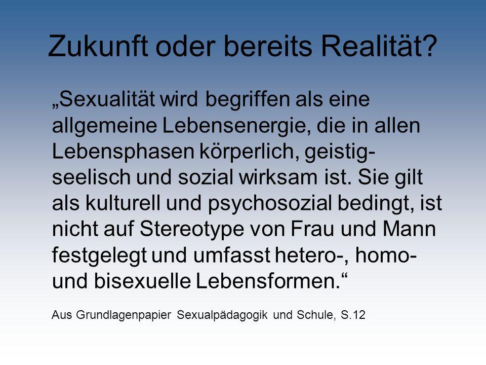 Zukunft oder bereits Realität? Sexualität wird begriffen als eine allgemeine Lebensenergie, die in allen Lebensphasen körperlich, geistig- seelisch un