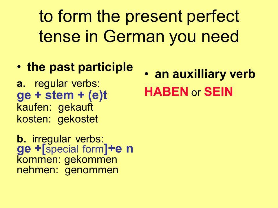 to form the present perfect tense in German you need the past participle a. regular verbs: ge + stem + (e)t kaufen: gekauft kosten: gekostet b. irregu